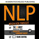 NLP: Beginner Toolkit: 3 Manuscripts - The 10 Most Powerful NLP Tools, Persuasive Language Hacks, Frame Control Audiobook by  Modern Psychology Publishing Narrated by Terry F. Self