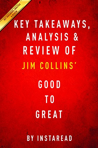 key-takeaways-analysis-review-good-to-great-by-jim-collins-why-some-companies-make-the-leapand-other