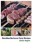 Brazilian Barbecue Party Recipes: Gre...