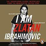 I Am Zlatan Ibrahimovic | Zlatan Ibrahimovic
