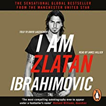 I Am Zlatan Ibrahimovic Audiobook by Zlatan Ibrahimovic Narrated by James Hillier
