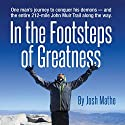 In the Footsteps of Greatness (       UNABRIDGED) by Josh Mathe Narrated by Josh Mathe
