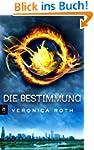 Die Bestimmung (Roth, Veronica: Die B...