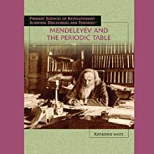 Mendeleyev and the Periodic Table (       UNABRIDGED) by Katherine White Narrated by Jay Snyder