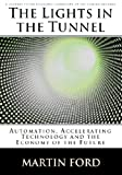 img - for The Lights in the Tunnel: Automation, Accelerating Technology and the Economy of the Future book / textbook / text book