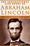 The Inspirational Life Story of Abraham Lincoln (Inspirational Life Stories By Gregory Watson)