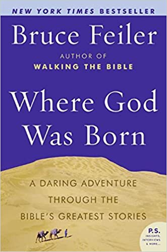 Where God Was Born: A Daring Adventure Through the Bible's Greatest Stories (P.S.) written by Bruce Feiler