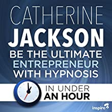 Be The Ultimate Entrepreneur with Hypnosis - in Under an Hour Other Auteur(s) : Catherine Jackson Narrateur(s) : Catherine Jackson
