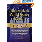 The Hidden Magic of Walt Disney World Trivia: A Ride-by-Ride Exploration of the History, Facts, and Secrets Behind...