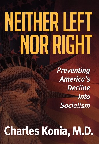 Neither Left Nor Right: Preventing America&#039;s Decline Into Socialism