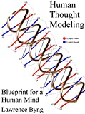 Human Thought Modeling: Blueprint for a Human Mind