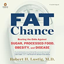 Fat Chance: Beating the Odds Against Sugar, Processed Food, Obesity, and Disease (       UNABRIDGED) by Robert H. Lustig Narrated by Jonathan Todd Ross