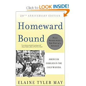 Homeward Bound: American Families in the Cold War Era [HOMEWARD BOUND 20TH ANNIV/] Elaine Tyler May