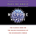 Microbe Hunters: The Classic Book on the Major Discoveries of the Microscopic World | Paul de Kruif