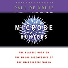 Microbe Hunters: The Classic Book on the Major Discoveries of the Microscopic World Audiobook by Paul de Kruif Narrated by Michael Quinlan