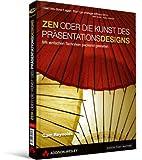 ZEN oder die Kunst des Präsentationsdesigns - mit Gastkapitel von Scott Kelby: mit einfachen Techniken packend gestalten (DPI Grafik)
