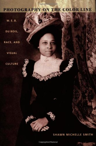 Photography on the Color Line: W. E. B. Du Bois, Race,...