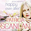 Happy Ever After? (       UNABRIDGED) by Patricia Scanlan Narrated by Caroline Lennon