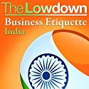 The Lowdown: Business Etiquette - India (       UNABRIDGED) by Michael Barnard Narrated by Lorelei King, Trevor White