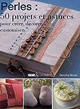 echange, troc Dorothy Wood - Perles : 50 projets et astuces : Pour créer, décorer, customiser