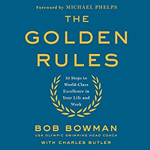 The Golden Rules: 10 Steps to World-Class Excellence in Your Life and Work Audiobook by Bob Bowman, Charles Butler Narrated by Peter Berkrot