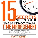 15 Secrets Successful People Know About Time Management: The Productivity Habits of 7 Billionaires, 13 Olympic Athletes, 29 Straight-A Students, and 239 Entrepreneurs Hörbuch von Kevin Kruse Gesprochen von: Kevin Kruse
