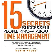 15 Secrets Successful People Know About Time Management: The Productivity Habits of 7 Billionaires, 13 Olympic Athletes, 29 Straight-A Students, and 239 Entrepreneurs   Livre audio Auteur(s) : Kevin Kruse Narrateur(s) : Kevin Kruse
