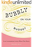 Bubbly on Your Budget: Live Luxuriously with What You Have