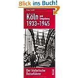 Köln 1933-1945: Der historische Reiseführer