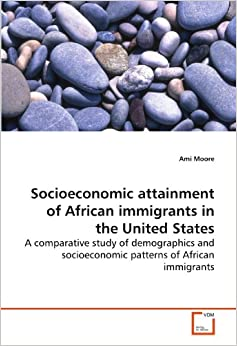 the socioeconomic attainment patterns of africans Second-generation americans a portrait of the adult children of immigrants chapter 1: overview second-generation americans—the 20 million adult us-born children of immigrants—are.