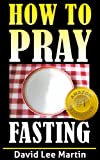 Prayer and Fasting (How To Pray)