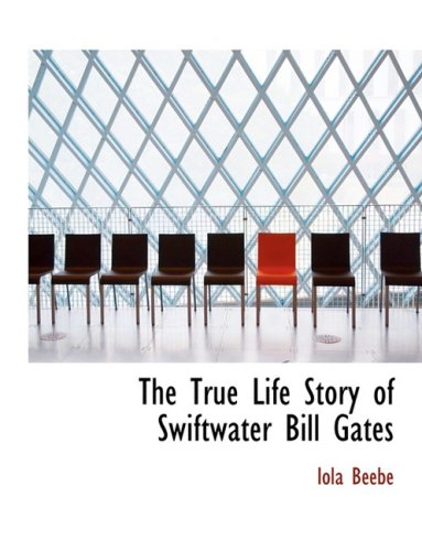 The True Life Story of Swiftwater Bill Gates (Large Print Edition)