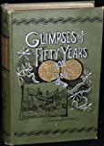 Glimpses of Fifty Years (Notable American Authors)