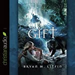 The Gift: Chiveis Trilogy, Book 2 (       UNABRIDGED) by Bryan M. Litfin Narrated by Ray Porter