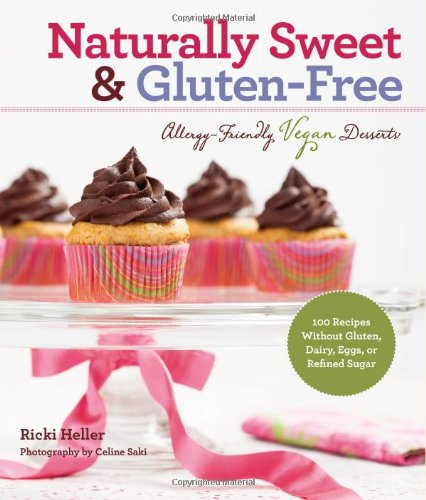 Naturally Sweet & Gluten-Free: Allergy-Friendly Vegan Desserts: 100 Recipes Without Gluten, Dairy, Eggs, or Refined Sugar by Ricki Heller