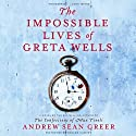 The Impossible Lives of Greta Wells (       UNABRIDGED) by Andrew Sean Greer Narrated by Orlagh Cassidy