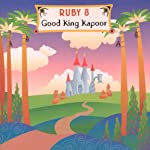 Ruby 8: Good King Kapoor!  by Meatball Fulton