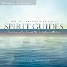 How to Communicate with Your Spirit Guides: Connecting with Your Energetic Allies for Guidance and Healing Speech by Marie Manuchehri Narrated by Marie Manuchehri
