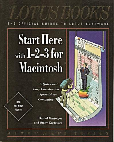 Start Here With 1-2-3 for Macintosh/a Quick and Easy Introduction to Spreadsheet Computing