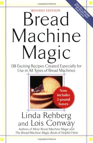 Bread Machine Magic, Revised Edition: 138 Exciting Recipes Created Especially for Use in All Types of Bread Machines by Linda Rehberg, Lois Conway
