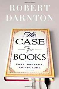 The Case for Books: Past, Present, and Future by Robert Darnton