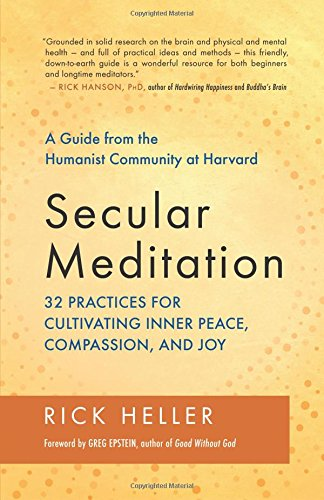 Secular Meditation: 32 Practices for Cultivating Inner Peace, Compassion, and Joy — A Guide fr
