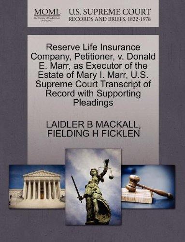 Reserve Life Insurance Company, Petitioner, v. Donald E. Marr, as Executor of the Estate of Mary I. Marr, U.S. Supreme Court Transcript of Record with Supporting Pleadings