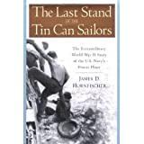 The Last Stand of the Tin Can Sailors: The Extraordinary World War II Story of the U.S. Navy's Finest Hour ~ James D. Hornfischer