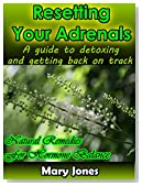 Resetting Your Adrenals: A guide to detoxing and getting back on track (Natural Remedies for Hormone Balance)