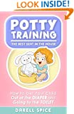 Potty Training: Potty Training The Best Seat In The House: How To Get Your Child Out OF The DIAPER and Going To The TOILET (toilet training, potty training, parenting, parenting boys)