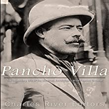 Pancho Villa: The Legendary Life of the Mexican Revolution's Most Famous General Audiobook by  Charles River Editors Narrated by Dan Gallagher
