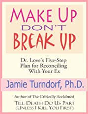 Make Up Don't Break Up: Dr. Love's 5-Step Plan For Reconciling With Your Ex