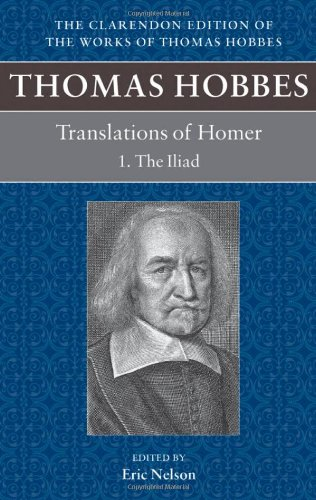 Thomas Hobbes Translations of Homer: The Iliad and the Odyssey (Clarendon Edition of the Works of Thomas Hobbes)