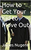 How to Get Your Kid to Move Out